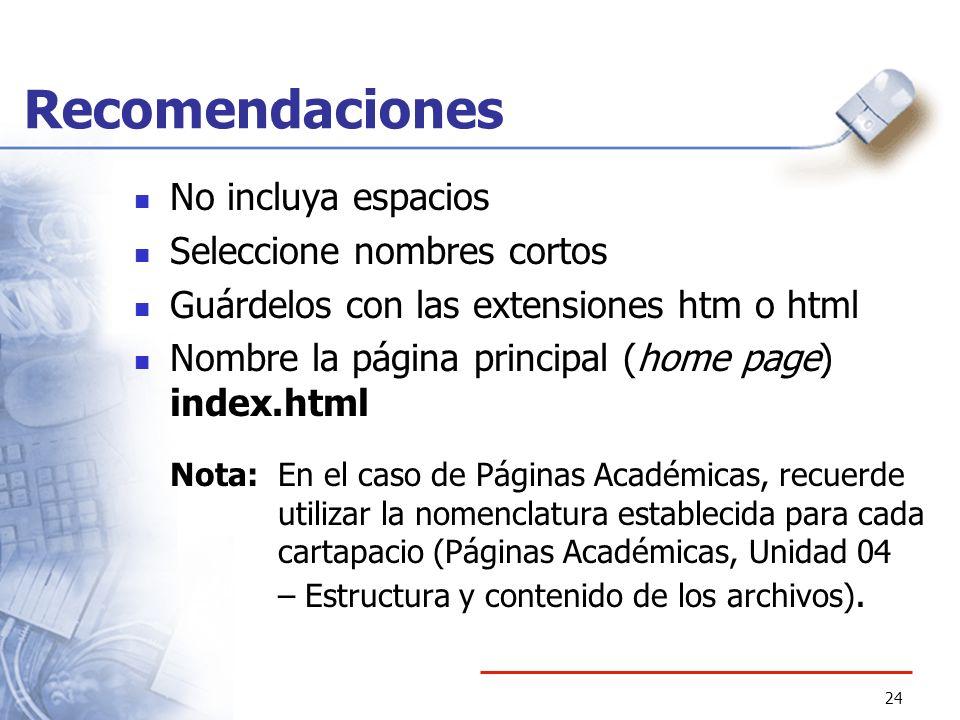 24 Recomendaciones No incluya espacios Seleccione nombres cortos Guárdelos con las extensiones htm o html Nombre la página principal (home page) index