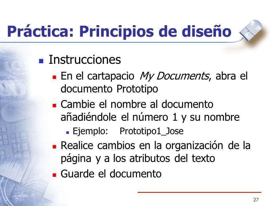 27 Práctica: Principios de diseño Instrucciones En el cartapacio My Documents, abra el documento Prototipo Cambie el nombre al documento añadiéndole e