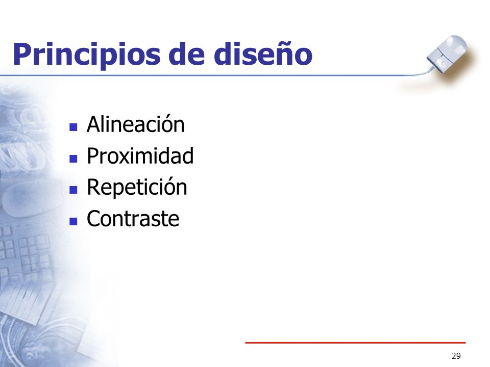 29 Principios de diseño Alineación Proximidad Repetición Contraste
