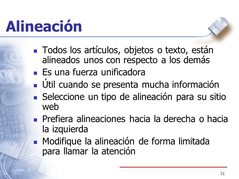 31 Alineación Todos los artículos, objetos o texto, están alineados unos con respecto a los demás Es una fuerza unificadora Útil cuando se presenta mu