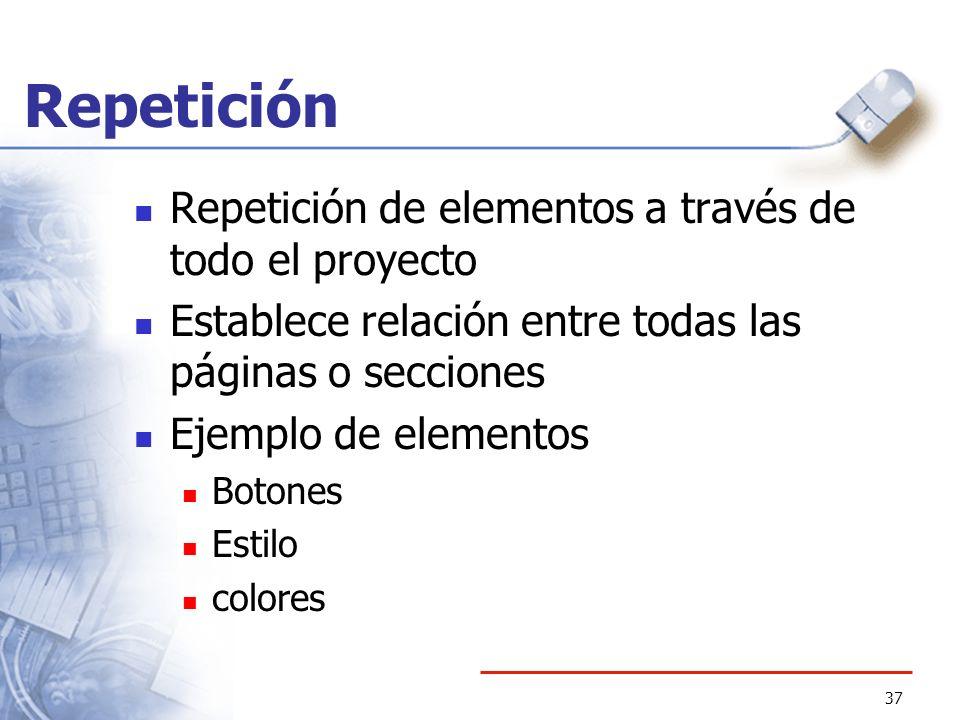 37 Repetición Repetición de elementos a través de todo el proyecto Establece relación entre todas las páginas o secciones Ejemplo de elementos Botones