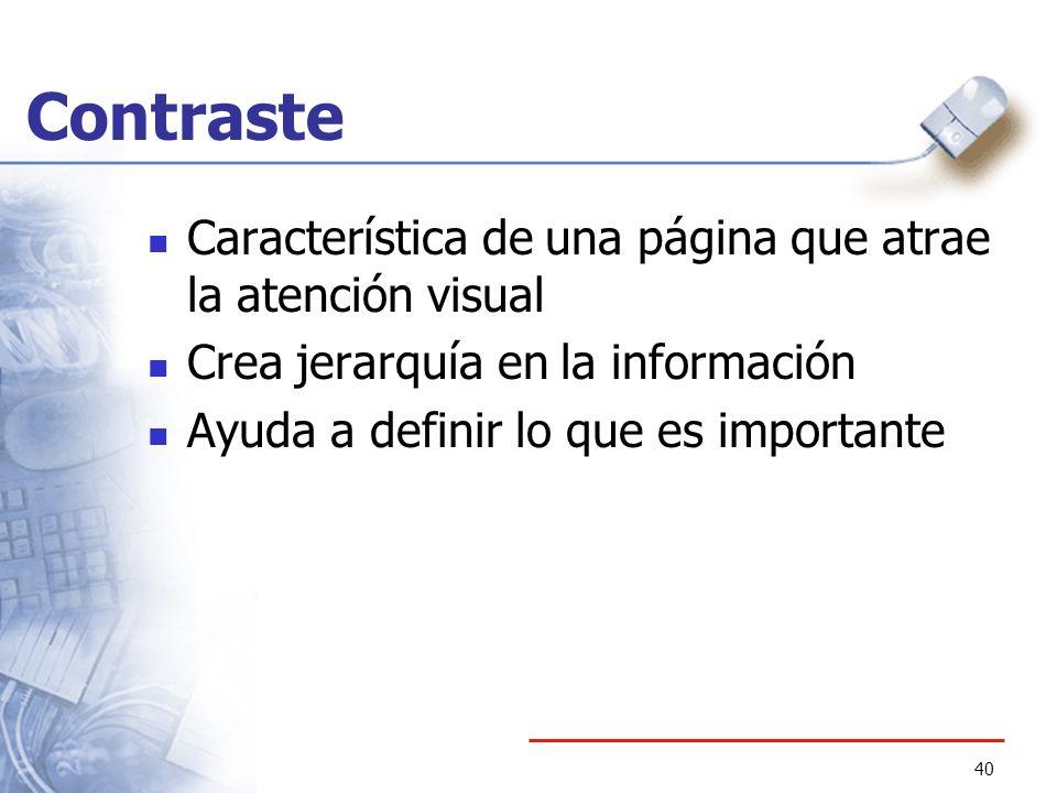 40 Contraste Característica de una página que atrae la atención visual Crea jerarquía en la información Ayuda a definir lo que es importante