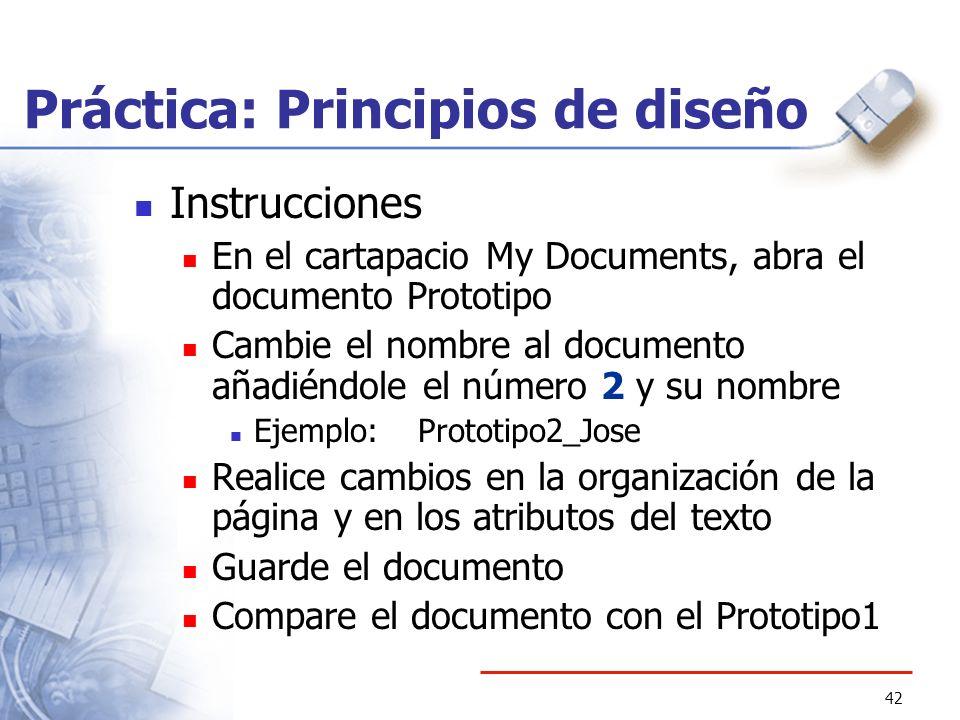42 Práctica: Principios de diseño Instrucciones En el cartapacio My Documents, abra el documento Prototipo Cambie el nombre al documento añadiéndole e
