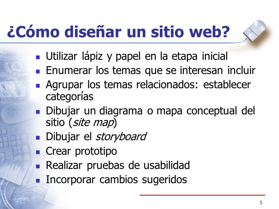 5 ¿Cómo diseñar un sitio web? Utilizar lápiz y papel en la etapa inicial Enumerar los temas que se interesan incluir Agrupar los temas relacionados: e