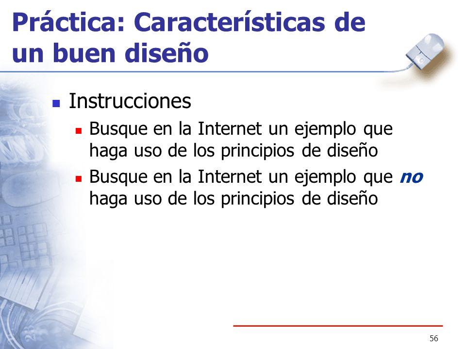 56 Práctica: Características de un buen diseño Instrucciones Busque en la Internet un ejemplo que haga uso de los principios de diseño Busque en la In