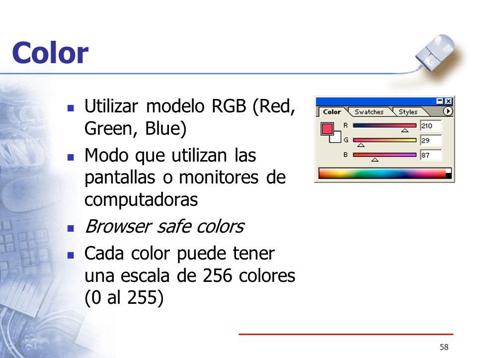 58 Color Utilizar modelo RGB (Red, Green, Blue) Modo que utilizan las pantallas o monitores de computadoras Browser safe colors Cada color puede tener