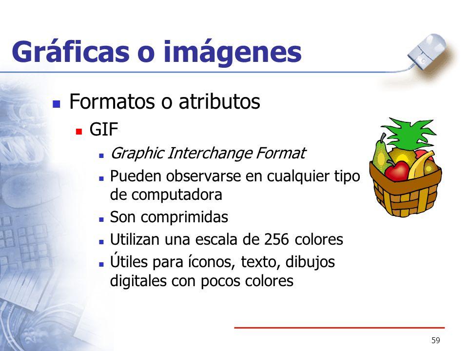 59 Gráficas o imágenes Formatos o atributos GIF Graphic Interchange Format Pueden observarse en cualquier tipo de computadora Son comprimidas Utilizan