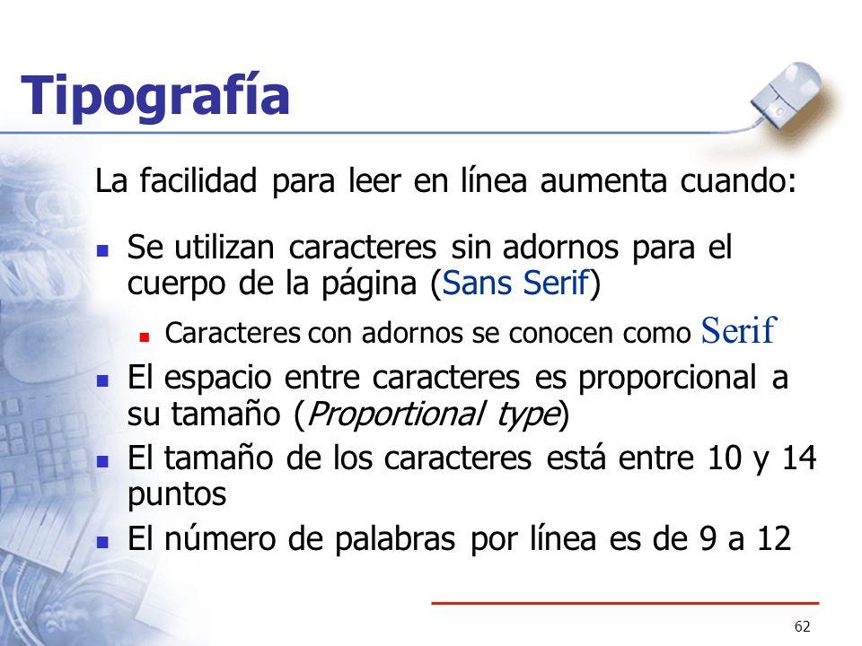 62 Tipografía La facilidad para leer en línea aumenta cuando: Se utilizan caracteres sin adornos para el cuerpo de la página (Sans Serif) Caracteres c