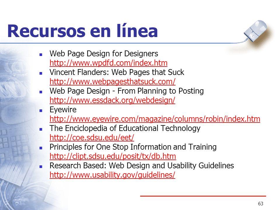 63 Recursos en línea Web Page Design for Designers http://www.wpdfd.com/index.htm Vincent Flanders: Web Pages that Suck http://www.webpagesthatsuck.co