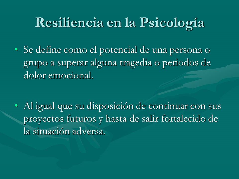 Resiliencia en la Psicología Se define como el potencial de una persona o grupo a superar alguna tragedia o periodos de dolor emocional.Se define como