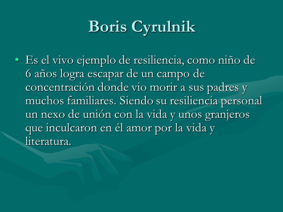 Boris Cyrulnik Es el vivo ejemplo de resiliencia, como niño de 6 años logra escapar de un campo de concentración donde vio morir a sus padres y muchos