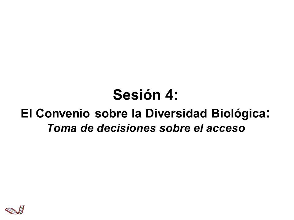 Objetivos de la Sesión 4 Analizar y aplicar los principios clave del Convenio sobre la Diversidad Biológica (CDB) relacionados con el acceso a los recursos fitogenéticos y la distribución de beneficios derivados del uso de ellos Leyes y Políticas de Importancia para el Manejo de los Recursos Fitogenéticos – 1.4.2
