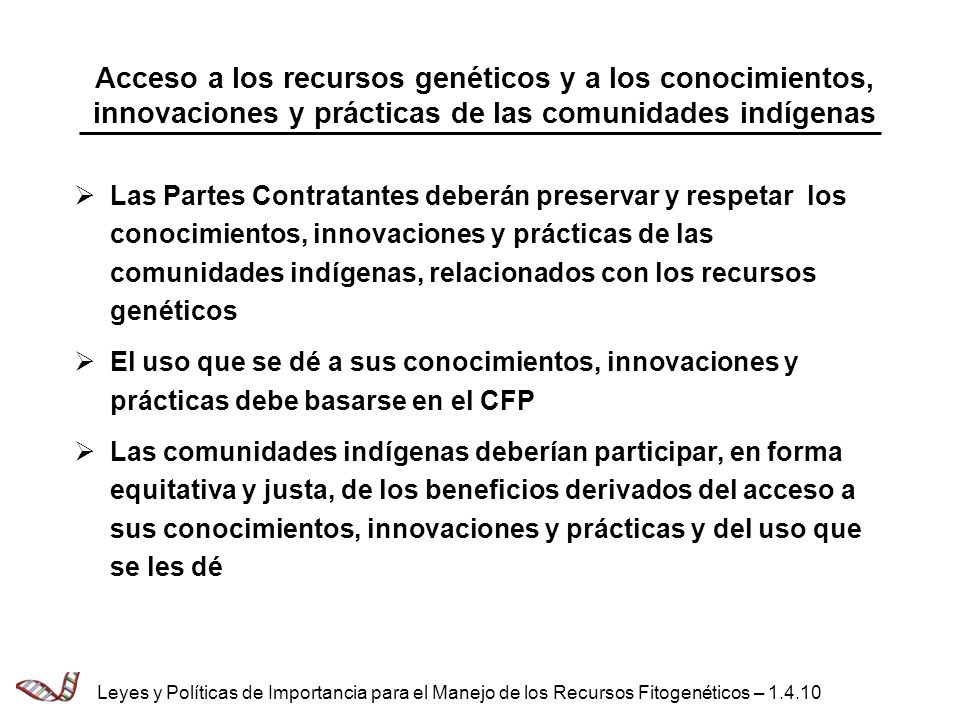 Acceso a los recursos genéticos y a los conocimientos, innovaciones y prácticas de las comunidades indígenas Las Partes Contratantes deberán preservar