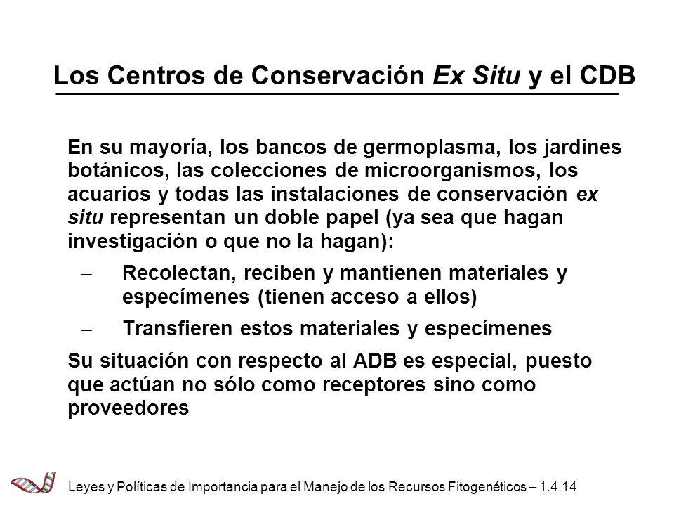 Los Centros de Conservación Ex Situ y el CDB En su mayoría, los bancos de germoplasma, los jardines botánicos, las colecciones de microorganismos, los