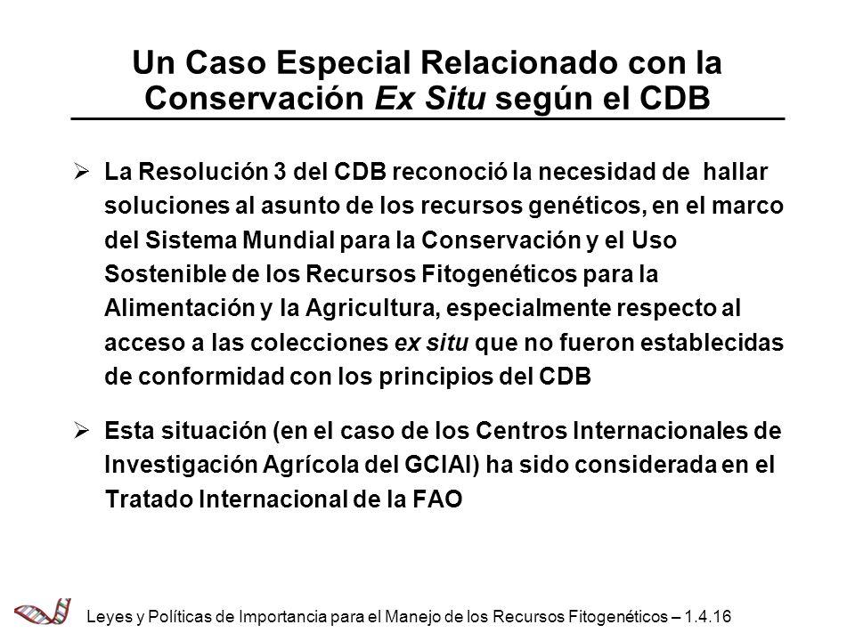 Un Caso Especial Relacionado con la Conservación Ex Situ según el CDB La Resolución 3 del CDB reconoció la necesidad de hallar soluciones al asunto de