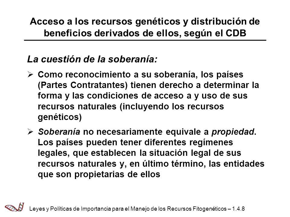 Acceso a los recursos genéticos y distribución de beneficios derivados de ellos, según el CDB La cuestión de la soberanía: Como reconocimiento a su so