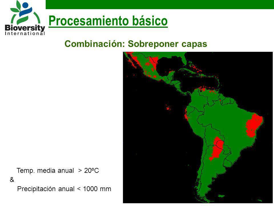 Procesamiento básico Combinación: Sobreponer capas Temp. media anual > 20ºC & Precipitación anual < 1000 mm