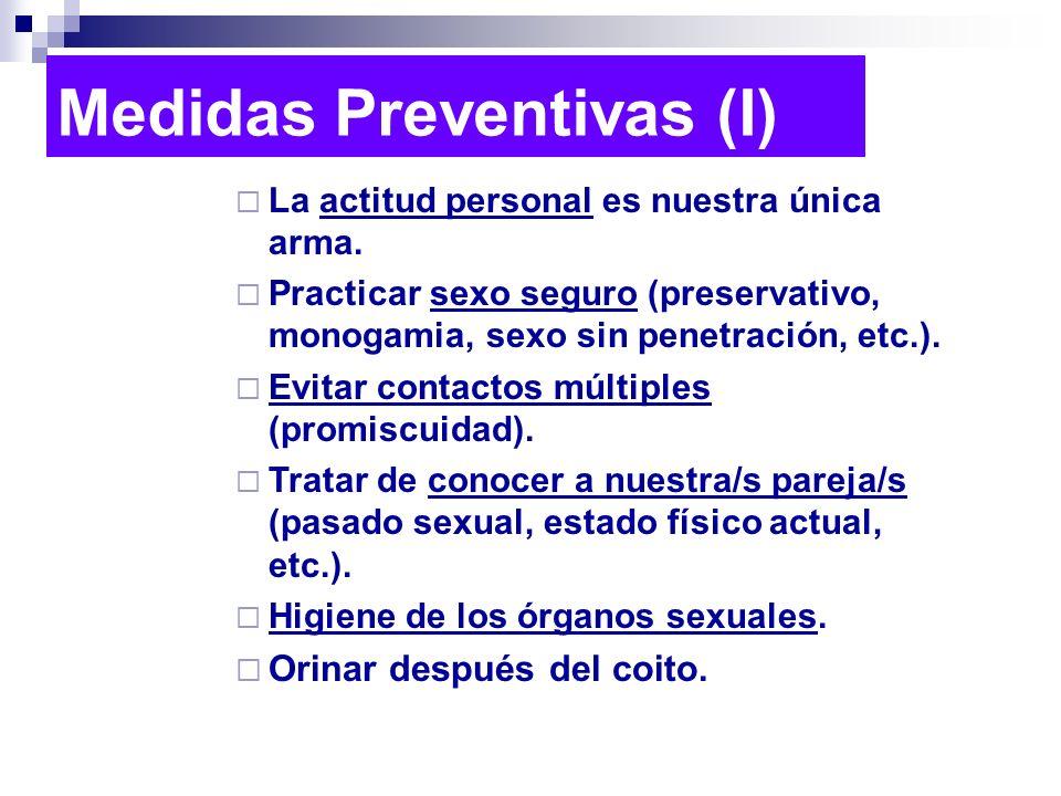 Medidas Preventivas (I) La actitud personal es nuestra única arma. Practicar sexo seguro (preservativo, monogamia, sexo sin penetración, etc.). Evitar