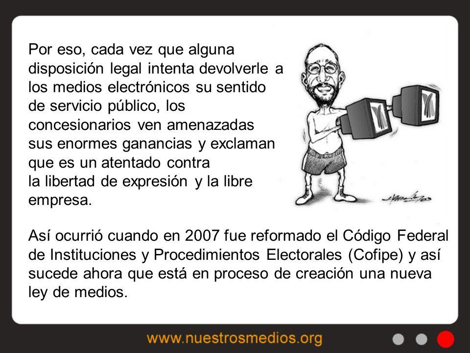 Así ocurrió cuando en 2007 fue reformado el Código Federal de Instituciones y Procedimientos Electorales (Cofipe) y así sucede ahora que está en proceso de creación una nueva ley de medios.