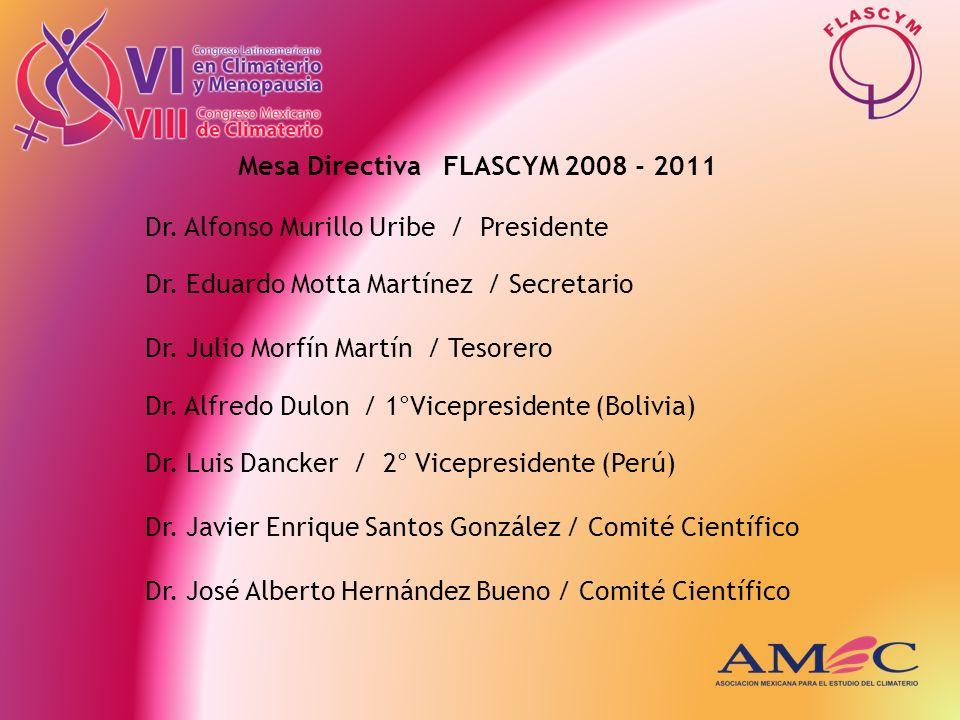 Mesa Directiva FLASCYM 2008 - 2011 Dr. Alfonso Murillo Uribe / Presidente Dr. Eduardo Motta Martínez / Secretario Dr. Julio Morfín Martín / Tesorero D