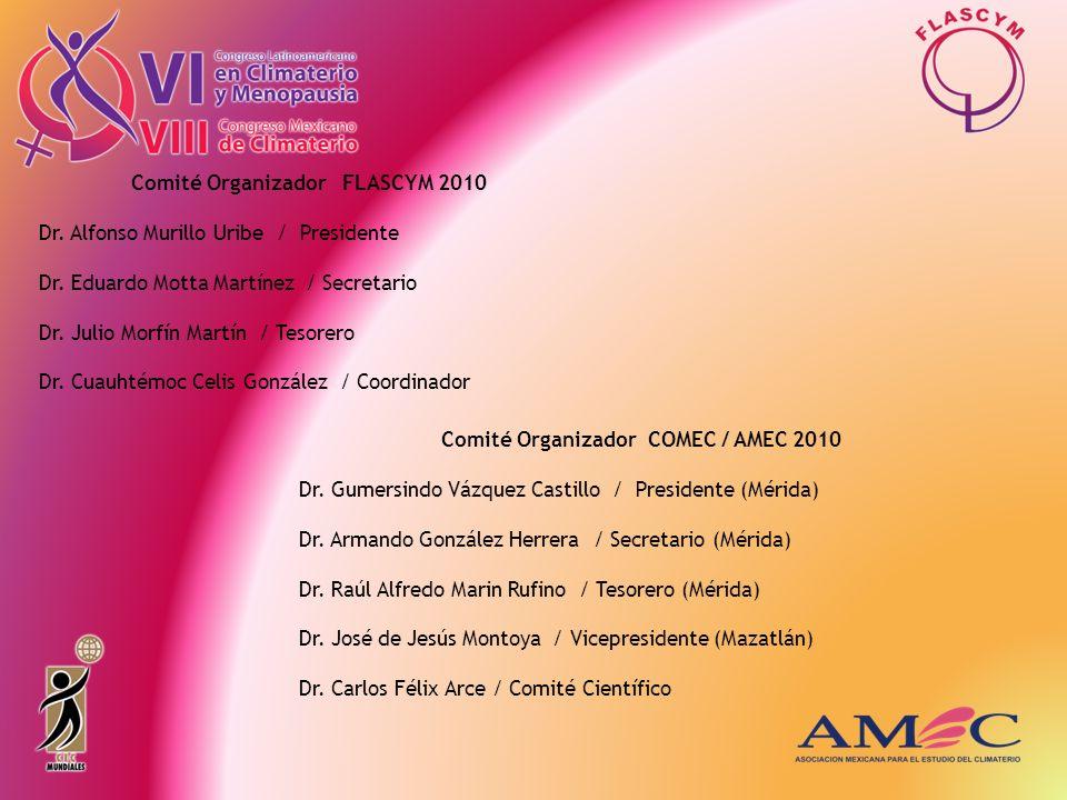 Comité Organizador FLASCYM 2010 Dr. Alfonso Murillo Uribe / Presidente Dr. Eduardo Motta Martínez / Secretario Dr. Julio Morfín Martín / Tesorero Dr.