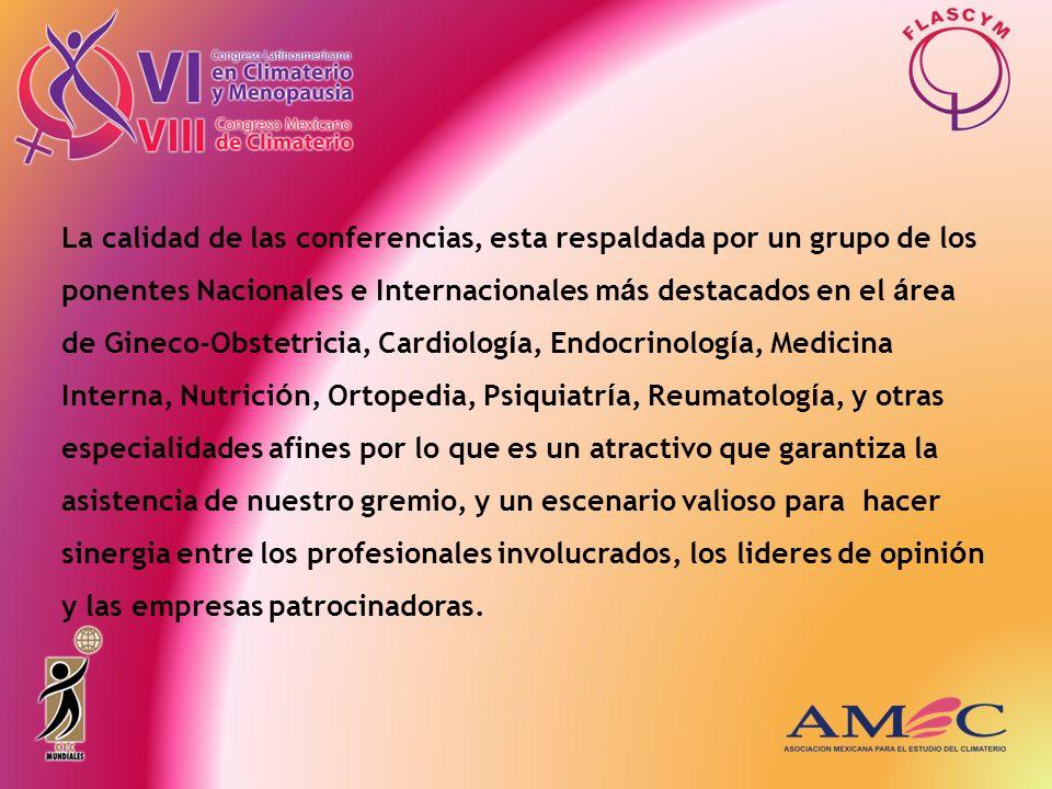 La calidad de las conferencias, esta respaldada por un grupo de los ponentes Nacionales e Internacionales m á s destacados en el á rea de Gineco-Obste