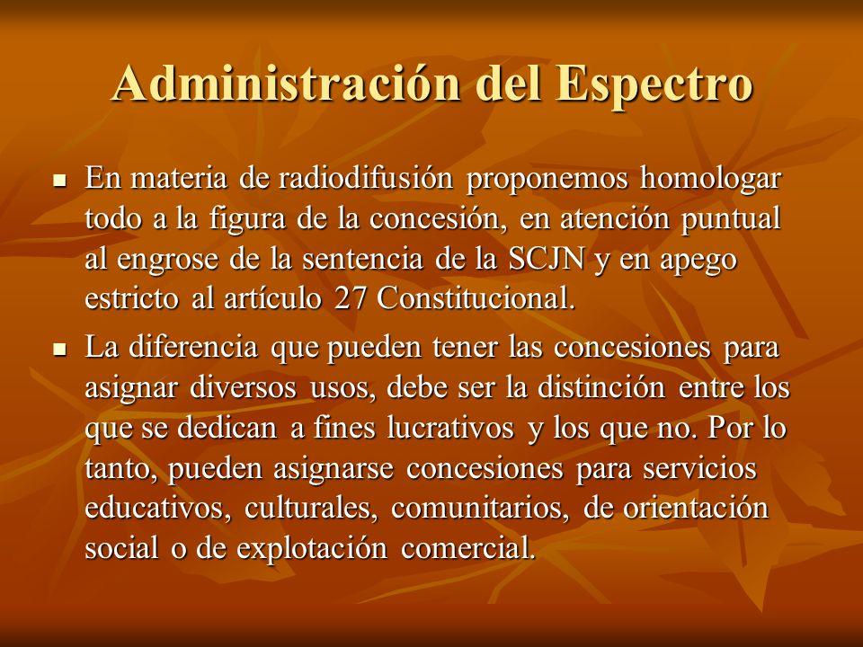 Administración del Espectro En materia de radiodifusión proponemos homologar todo a la figura de la concesión, en atención puntual al engrose de la sentencia de la SCJN y en apego estricto al artículo 27 Constitucional.