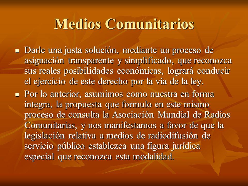 Medios Comunitarios Darle una justa solución, mediante un proceso de asignación transparente y simplificado, que reconozca sus reales posibilidades económicas, logrará conducir el ejercicio de este derecho por la vía de la ley.