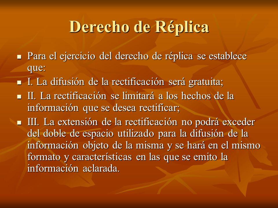 Derecho de Réplica Para el ejercicio del derecho de réplica se establece que: Para el ejercicio del derecho de réplica se establece que: I.