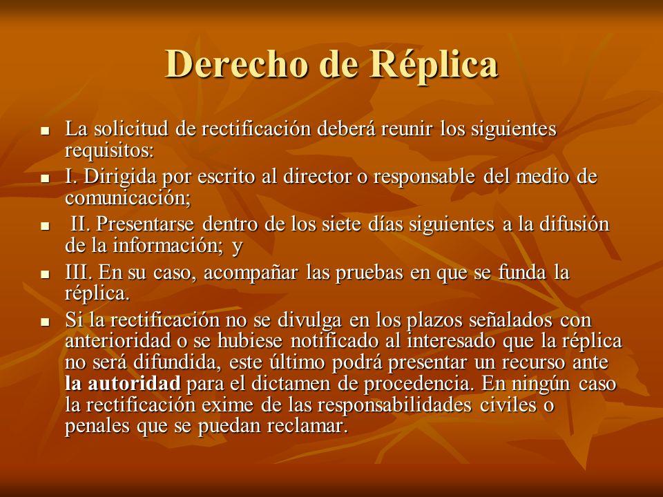 Derecho de Réplica La solicitud de rectificación deberá reunir los siguientes requisitos: La solicitud de rectificación deberá reunir los siguientes requisitos: I.