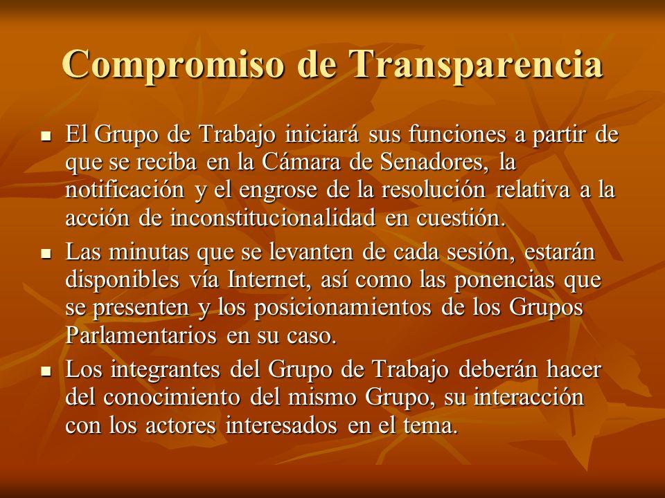 Compromiso de Transparencia El Grupo de Trabajo iniciará sus funciones a partir de que se reciba en la Cámara de Senadores, la notificación y el engrose de la resolución relativa a la acción de inconstitucionalidad en cuestión.