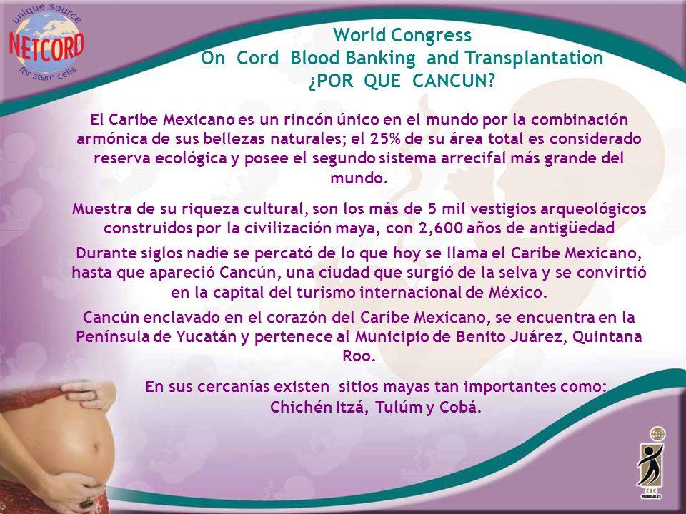 World Congress On Cord Blood Banking and Transplantation ¿POR QUE CANCUN? El Caribe Mexicano es un rincón único en el mundo por la combinación armónic