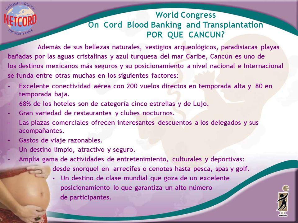 World Congress On Cord Blood Banking and Transplantation POR QUE CANCUN? Además de sus bellezas naturales, vestigios arqueológicos, paradisíacas playa