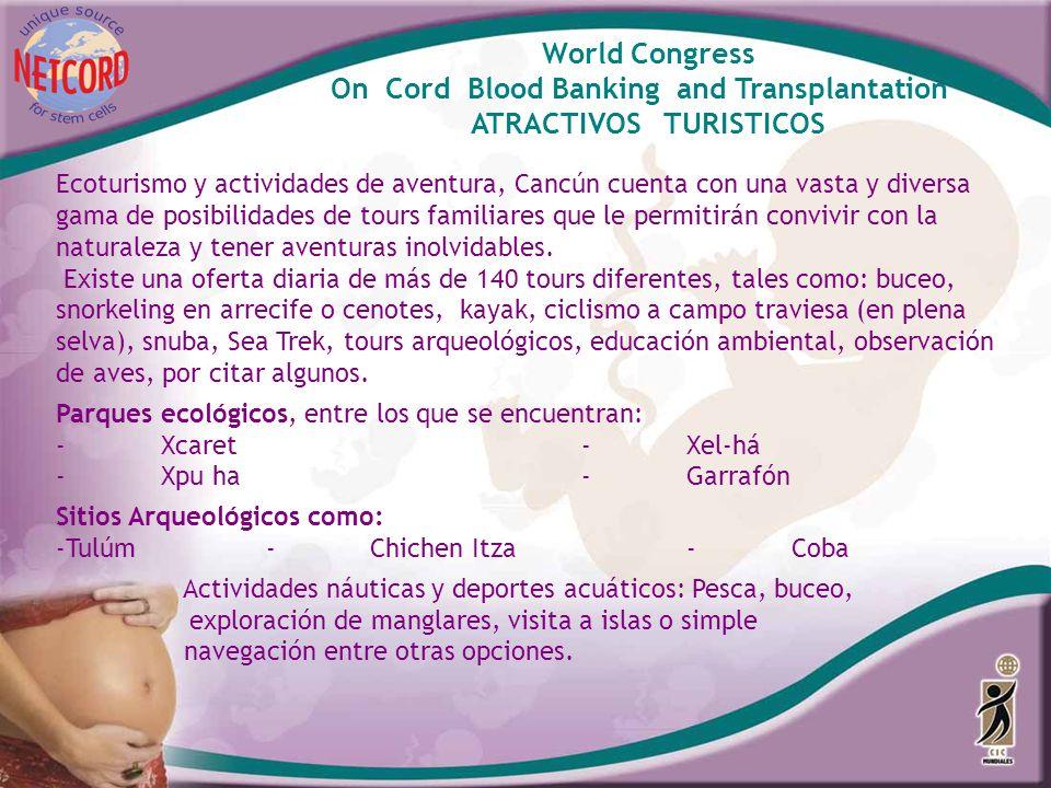 World Congress On Cord Blood Banking and Transplantation ATRACTIVOS TURISTICOS Ecoturismo y actividades de aventura, Cancún cuenta con una vasta y div