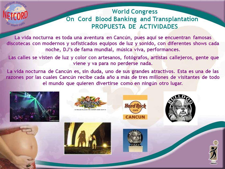 World Congress On Cord Blood Banking and Transplantation PROPUESTA DE ACTIVIDADES La vida nocturna es toda una aventura en Cancún, pues aquí se encuen