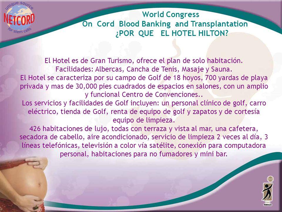 World Congress On Cord Blood Banking and Transplantation ¿POR QUE EL HOTEL HILTON? El Hotel es de Gran Turismo, ofrece el plan de solo habitación. Fac