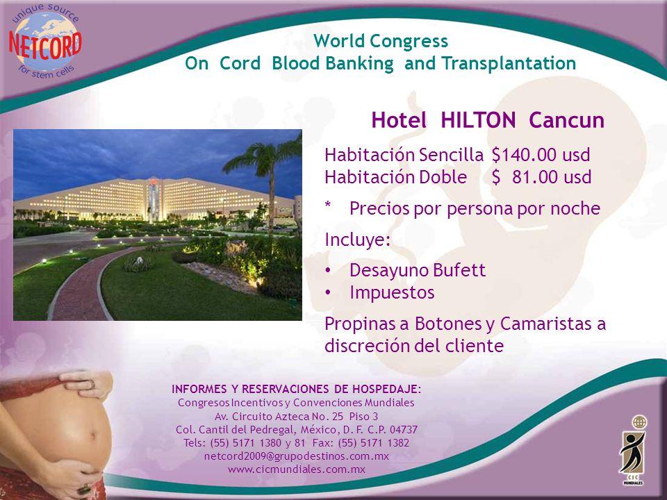 World Congress On Cord Blood Banking and Transplantation Hotel HILTON Cancun Habitación Sencilla $140.00 usd Habitación Doble$ 81.00 usd *Precios por