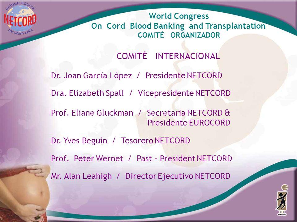 World Congress On Cord Blood Banking and Transplantation COMITÉ ORGANIZADOR COMITÉ INTERNACIONAL Dr. Joan García López / Presidente NETCORD Dra. Eliza