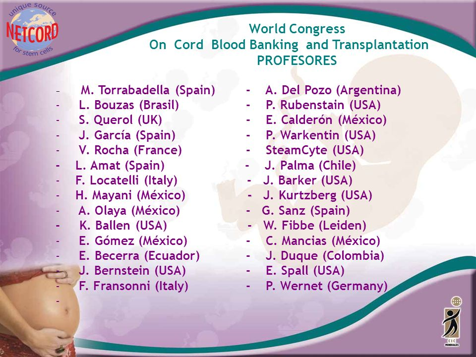 World Congress On Cord Blood Banking and Transplantation PROFESORES - M. Torrabadella (Spain)- A. Del Pozo (Argentina) - L. Bouzas (Brasil)- P. Rubens