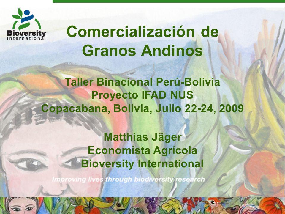 Comercialización de Granos Andinos Taller Binacional Perú-Bolivia Proyecto IFAD NUS Copacabana, Bolivia, Julio 22-24, 2009 Matthias Jäger Economista A