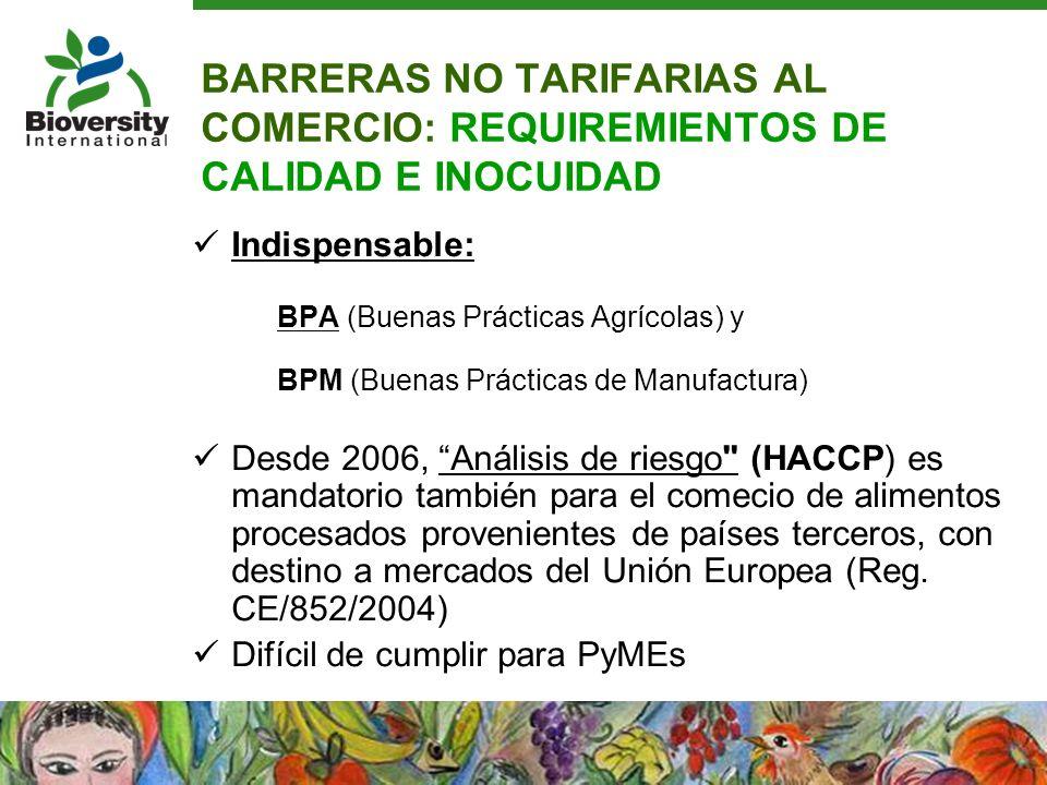 BARRERAS NO TARIFARIAS AL COMERCIO: REQUIREMIENTOS DE CALIDAD E INOCUIDAD Indispensable: BPA (Buenas Prácticas Agrícolas) y BPM (Buenas Prácticas de M