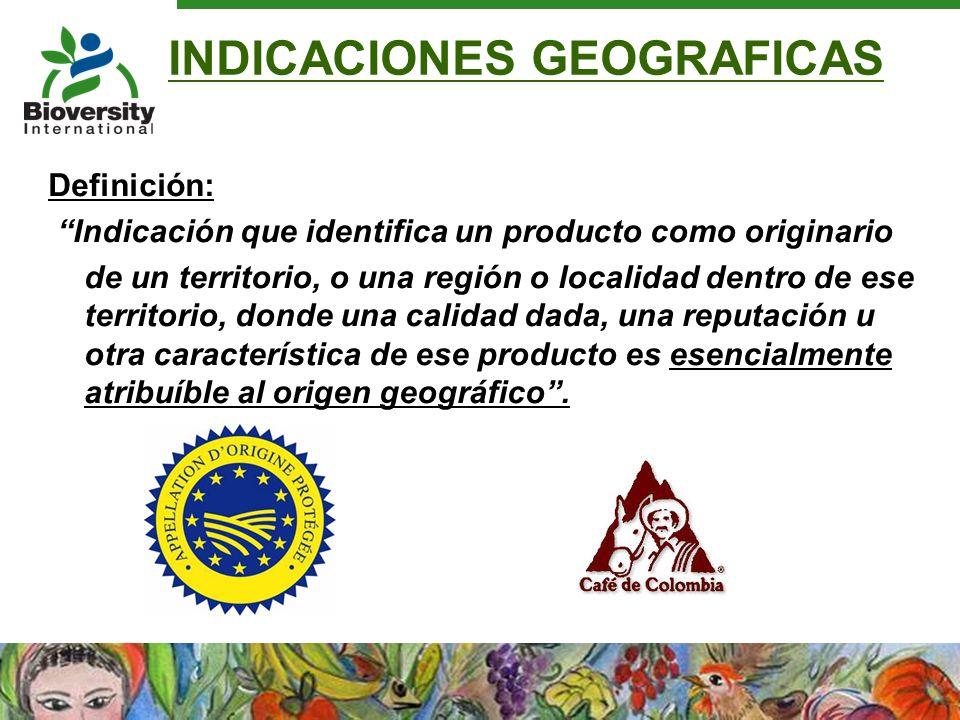 INDICACIONES GEOGRAFICAS Definición: Indicación que identifica un producto como originario de un territorio, o una región o localidad dentro de ese te