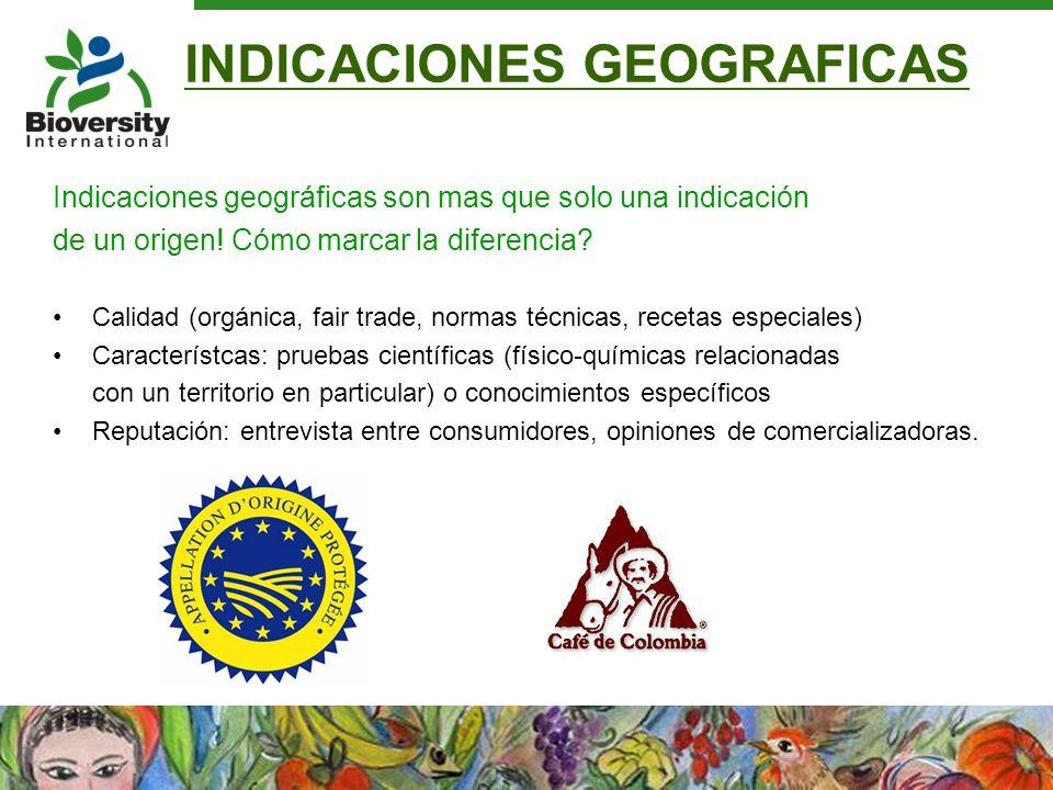 INDICACIONES GEOGRAFICAS Indicaciones geográficas son mas que solo una indicación de un origen! Cómo marcar la diferencia? Calidad (orgánica, fair tra