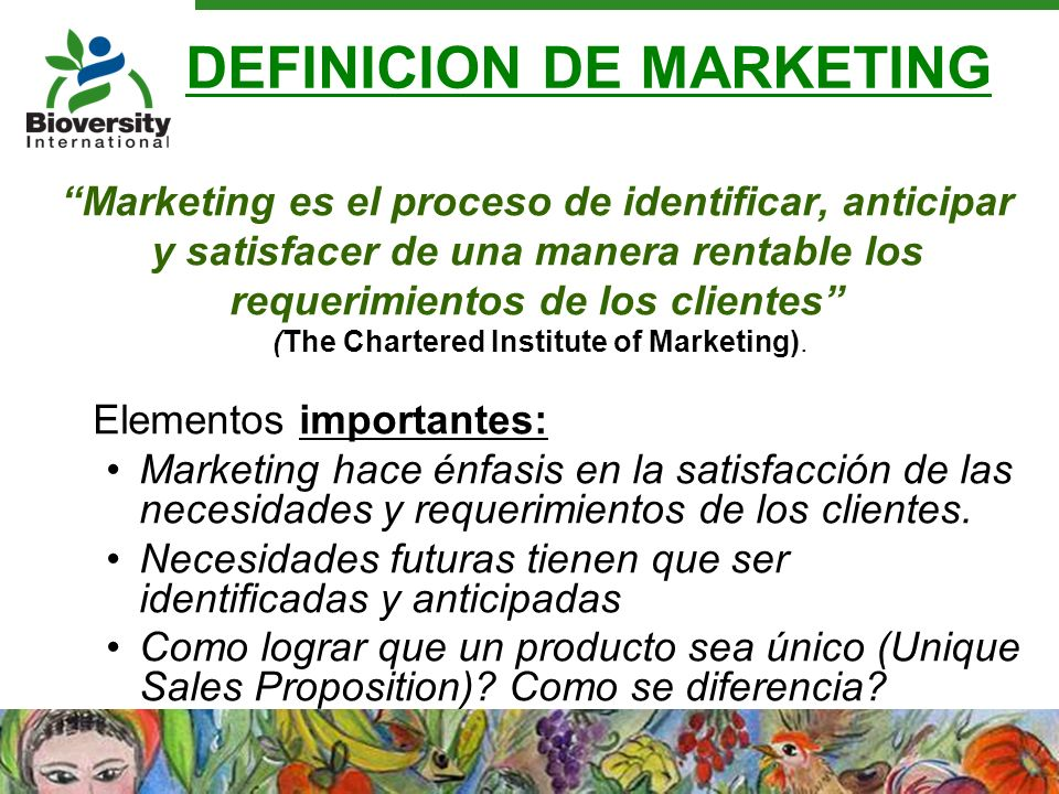 DEFINICION DE MARKETING Marketing es el proceso de identificar, anticipar y satisfacer de una manera rentable los requerimientos de los clientes (The