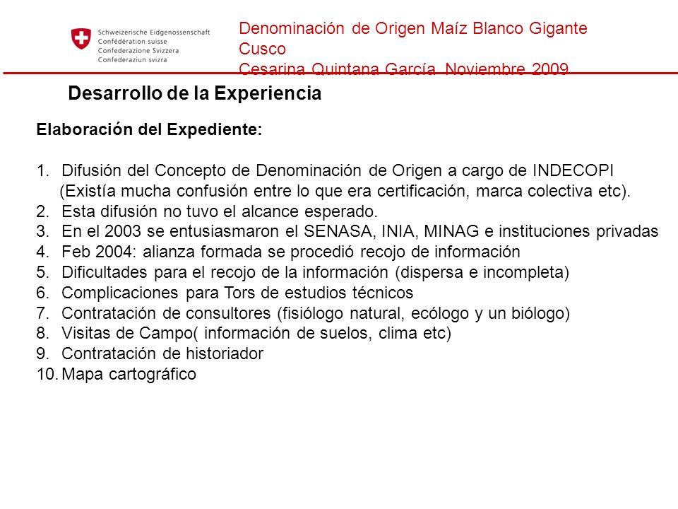 Denominación de Origen Maíz Blanco Gigante Cusco Cesarina Quintana García Noviembre 2009 Desarrollo de la Experiencia Elaboración del Expediente: 1.Di