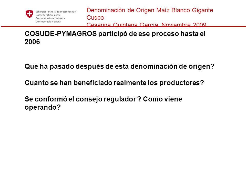 Denominación de Origen Maíz Blanco Gigante Cusco Cesarina Quintana García Noviembre 2009 COSUDE-PYMAGROS participó de ese proceso hasta el 2006 Que ha