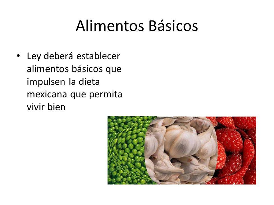 Alimentos Básicos Ley deberá establecer alimentos básicos que impulsen la dieta mexicana que permita vivir bien