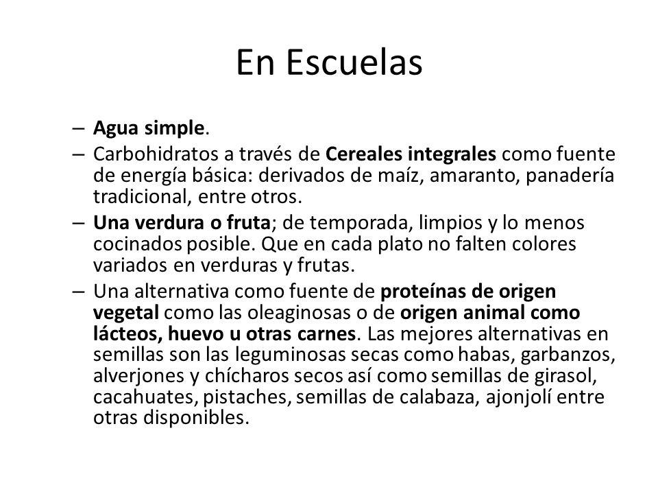 En Escuelas – Agua simple. – Carbohidratos a través de Cereales integrales como fuente de energía básica: derivados de maíz, amaranto, panadería tradi