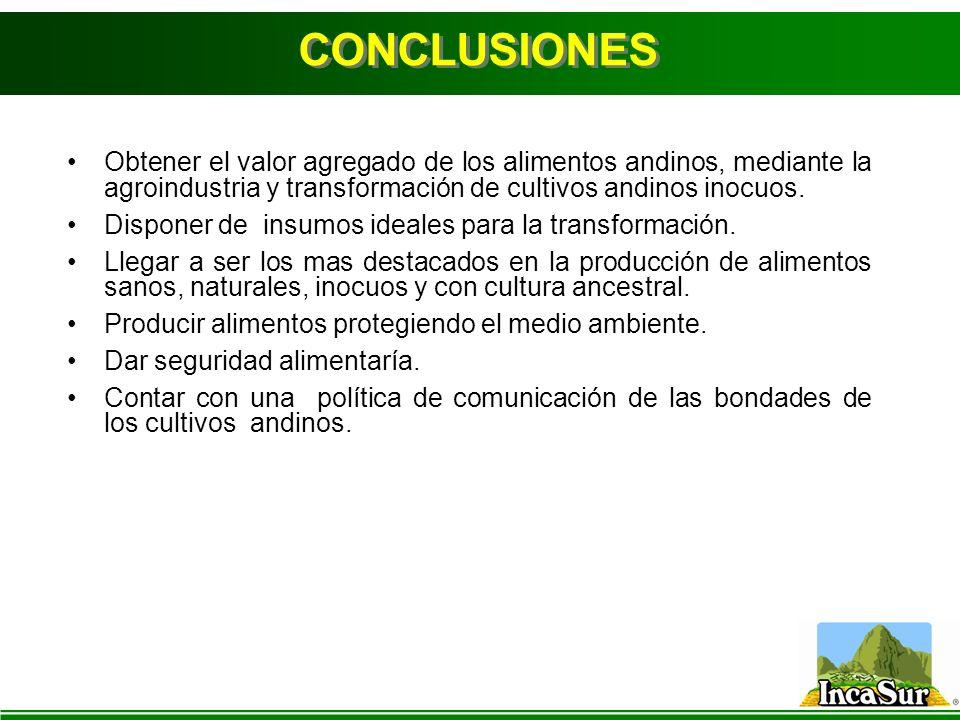 Obtener el valor agregado de los alimentos andinos, mediante la agroindustria y transformación de cultivos andinos inocuos. Disponer de insumos ideale