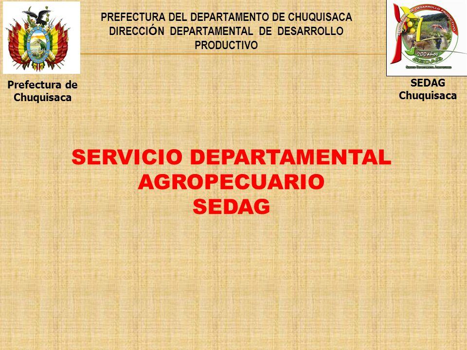 PREFECTURA DEL DEPARTAMENTO DE CHUQUISACA DIRECCI Ó N DEPARTAMENTAL DE DESARROLLO PRODUCTIVO SERVICIO DEPARTAMENTAL AGROPECUARIO SEDAG Prefectura de C